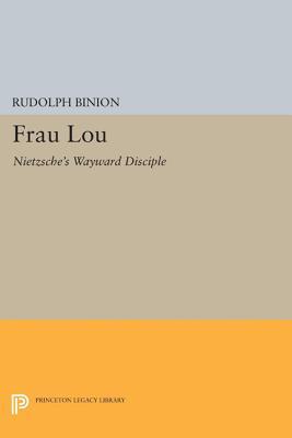 Frau Lou: Nietzsche's Wayward Disciple (Princeton Legacy Library #1331) Cover Image
