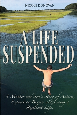 A Life Suspended: A Mother and Son's Story of Autism, Extinction Bursts, and Living a Resilient Life Cover Image