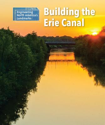 Building the Erie Canal (Engineering North America's Landmarks) Cover Image