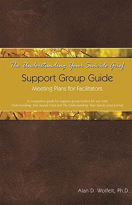 The Understanding Your Suicide Grief Support Group Guide: Meeting Plans for Facilitators (Understanding Your Grief) Cover Image