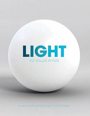 Light for Visual Artists: Understanding & Using Light in Art & Design Cover Image