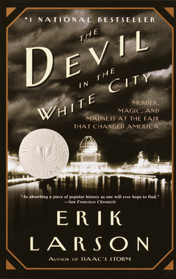 The Devil in the White City: Murder, Magic, and Madness at the Fair That Changed America Trade Book Cover Image