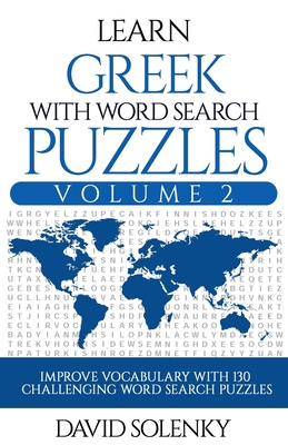 Learn Greek with Word Search Puzzles Volume 2: Learn Greek Language Vocabulary with 130 Challenging Bilingual Word Find Puzzles for All Ages Cover Image