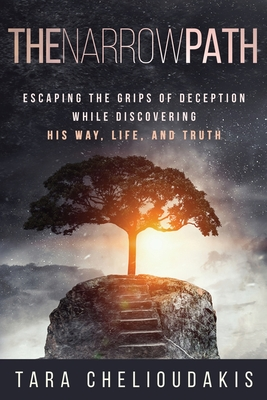 The Narrow Path: Escaping the Grips of Deception While Discovering His Way, Life, and truth Cover Image
