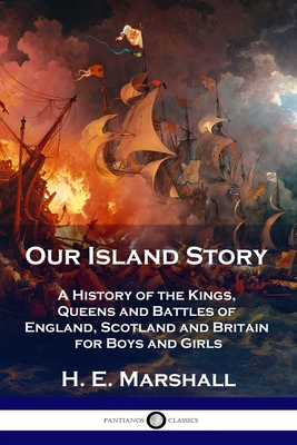 Our Island Story: A History of the Kings, Queens and Battles of England, Scotland and Britain for Boys and Girls Cover Image