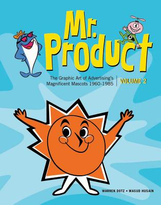 Mr. Product, Vol 2: The Graphic Art of Advertising's Magnificent Mascots 1960-1985 Cover Image