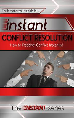 Instant Conflict Resolution: How to Resolve Conflict Instantly! Cover Image