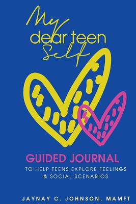 My Dear Teen Self: Guided journal to help teens explore feelings and social scenarios Cover Image