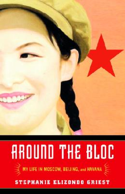 Around the Bloc: My Life in Moscow, Beijing, and Havana Cover Image