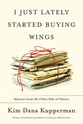 I Just Lately Started Buying Wings: Missives from the Other Side of Silence Cover Image