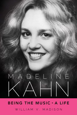 Madeline Kahn: Being the Music, a Life (Hollywood Legends) Cover Image