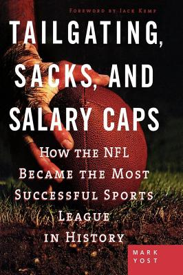 Tailgating, Sacks, and Salary Caps: How the NFL Became the Most Successful Sports League in History cover