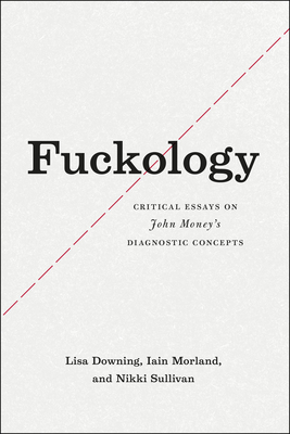 Fuckology: Critical Essays on John Money's Diagnostic Concepts Cover Image