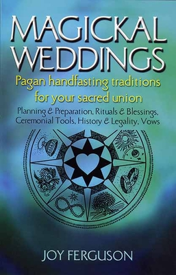 Magickal Weddings: Pagan Handfasting Traditions for Your Sacred Union: Planning & Preparation, Rituals & Blessings, Ceremonial Tools, His Cover Image