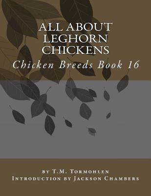 All About Leghorn Chickens: Chicken Breeds Book 16 Cover Image