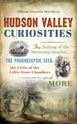 Hudson Valley Curiosities: The Sinking of the Steamship Swallow, the Poughkeepsie Seer, the UFOs of the Celtic Stone Chambers and More Cover Image
