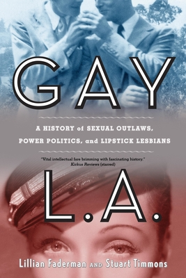 Gay L.A.: A History of Sexual Outlaws, Power Politics, and Lipstick Lesbians Cover Image