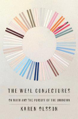 The Weil Conjectures: On Math and the Pursuit of the Unknown Cover Image