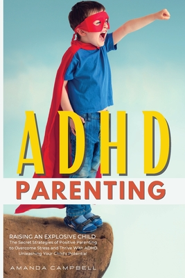 ADHD Parenting: The Secret Strategies of Positive Parenting to Overcome Stress and Thrive With ADHD Unleashing Your Child's Potential Cover Image