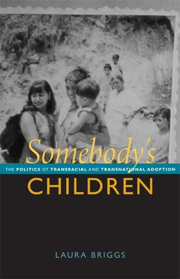 Somebody's Children: The Politics of Transnational and Transracial Adoption Cover Image
