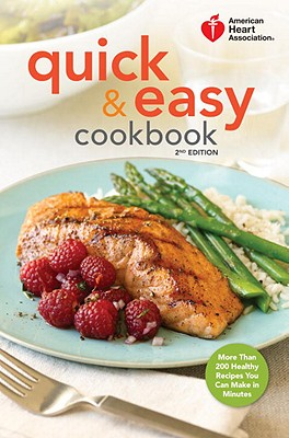 American Heart Association Quick & Easy Cookbook, 2nd Edition: More Than 200 Healthy Recipes You Can Make in Minutes Cover Image