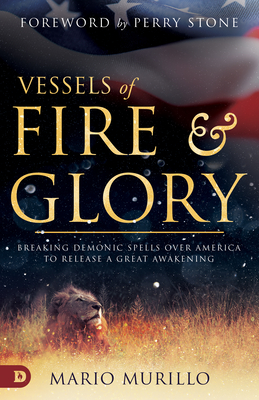 Vessels of Fire and Glory: Breaking Demonic Spells Over America to Release a Great Awakening Cover Image