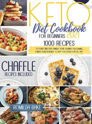 Keto Diet Cookbook for Beginners 2021: 1000 recipes to start and easy handle your journey following a meal plan designed to keep you exited for all da Cover Image