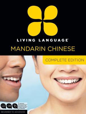 Living Language Mandarin Chinese, Complete Edition: Beginner Through Advanced Course, Including 3 Coursebooks, 9 Audio CDs, Chinese Character Guide, a Cover Image
