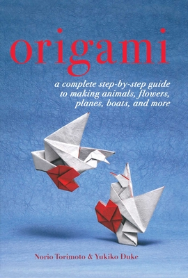 Origami: A Complete Step-by-Step Guide to Making Animals, Flowers, Planes, Boats, and More Cover Image