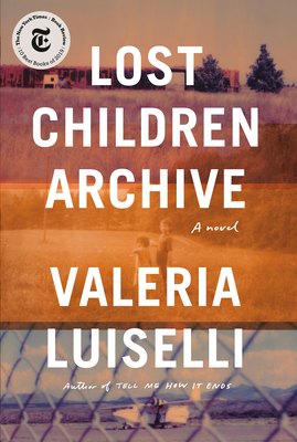 LOST CHILDREN ARCHIVE, by Valeria Luiselli