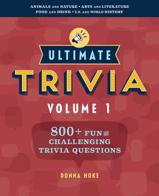 Ultimate Trivia, Volume 1: 800 + Fun and Challenging Trivia Questions Cover Image