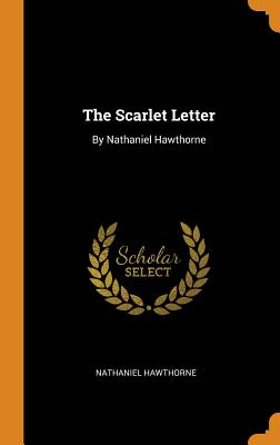 The Scarlet Letter: By Nathaniel Hawthorne Cover Image