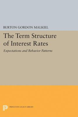 Term Structure of Interest Rates: Expectations and Behavior Patterns (Princeton Legacy Library #1927) Cover Image