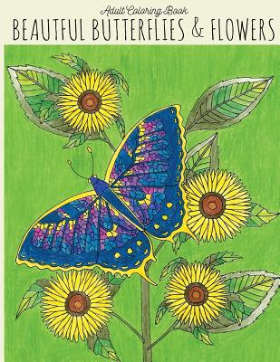 Adult Coloring Book: Beautiful Butterflies & Flowers: Butterfly Coloring Book, Flower Coloring Book, Butterflies Coloring Book, Adult Color Cover Image