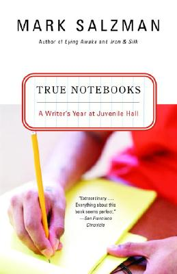 True Notebooks: A Writer's Year at Juvenile Hall Cover Image