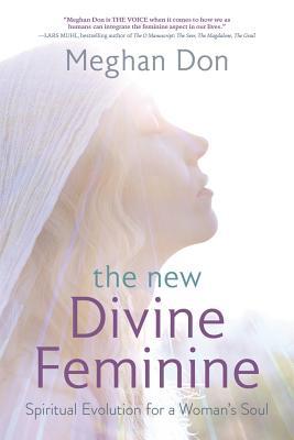 The New Divine Feminine: Spiritual Evolution for a Woman's Soul Cover Image