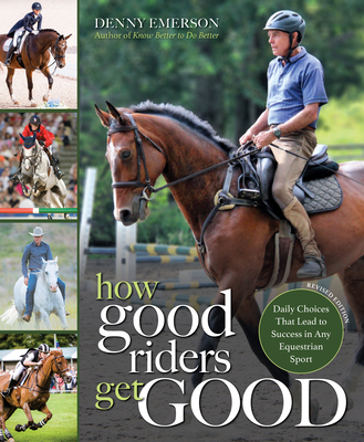 How Good Riders Get Good: New Edition: Daily Choices That Lead to Success in Any Equestrian Sport Cover Image