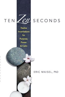 Ten Zen Seconds: Twelve Incantations for Purpose, Power and Calm Cover Image