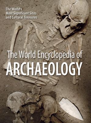 The World Encyclopedia of Archaeology: The World's Most Significant Sites and Cultural Treasures Cover Image