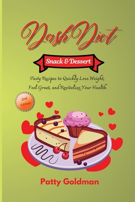 Dash Diet - Snack and Dessert Recipes: Quick and Easy DASH Diet Snack and Dessert Recipes for Health and Weight Loss Cover Image