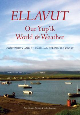 Ellavut / Our Yup'ik World and Weather: Continuity and Change on the Bering Sea Coast Cover Image