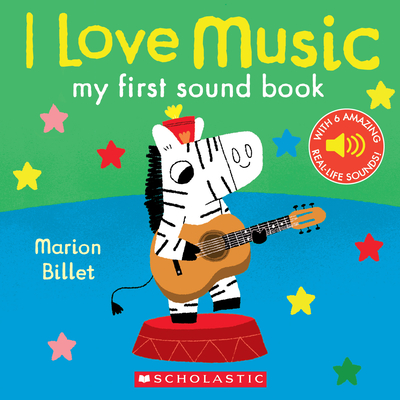 I Love Music: My First Sound Book by Marion Billet
