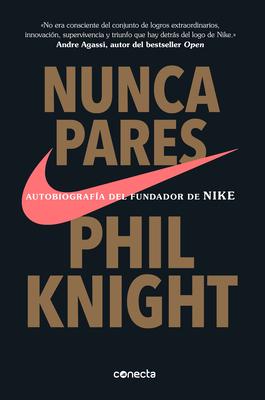 Nunca pares: Autobiografía del fundador de Nike / Shoe Dog: A Memoir by the Creator of Nike Cover Image