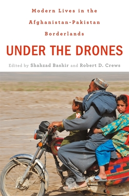 Under the Drones: Modern Lives in the Afghanistan-Pakistan Borderlands Cover Image