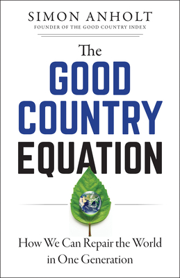 The Good Country Equation: How We Can Repair the World in One Generation Cover Image