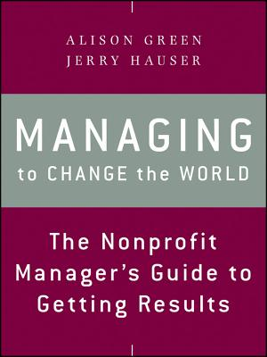 Managing to Change the World: The Nonprofit Manager's Guide to Getting Results Cover Image