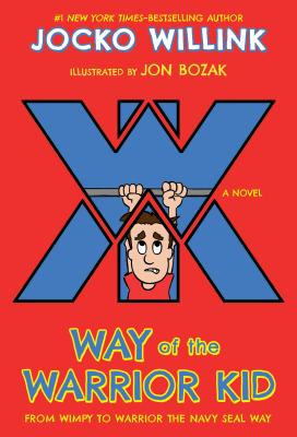 Way of the Warrior Kid: From Wimpy to Warrior the Navy SEAL Way: A Novel Cover Image