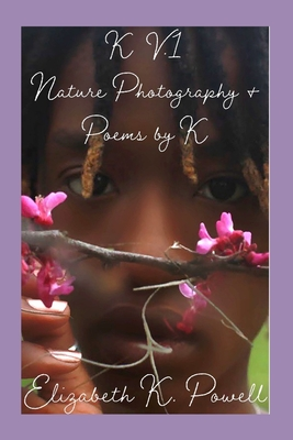K. V.1 Nature Photography & Poems by K Cover Image