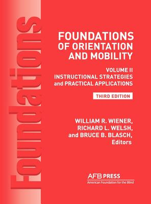 Foundations of Orientation and Mobility, 3rd Edition: Volume 2, Instructional Strategies and Practical Applications Cover Image