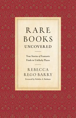 Rare Books Uncovered: True Stories of Fantastic Finds in Unlikely Places Cover Image